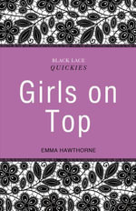 Black Lace Quickies : Girls on Top: A collection of erotic short stories - Emma Hawthorne