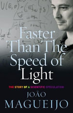 Faster Than The Speed Of Light : The Story of a Scientific Speculation - Joao Magueijo