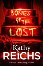 Bones of the Lost : Temperance Brennan Series : Book 16 - Kathy Reichs