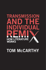 Transmission and the Individual Remix - Tom McCarthy