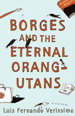Borges And The Eternal Orang-Utans - Luis Fernando Verissimo