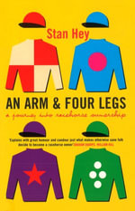 An Arm And Four Legs : A Journey into Racehorse Ownership - Stan Hey