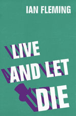 Live and Let Die : James Bond 007 - Ian Fleming