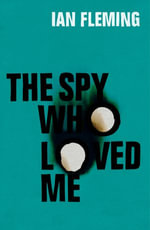 The Spy Who Loved Me : James Bond 007 - Ian Fleming