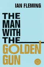 The Man with the Golden Gun : James Bond 007 - Ian Fleming