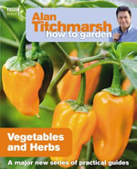Alan Titchmarsh How to Garden : Vegetables and Herbs - Alan Titchmarsh