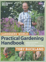 Gardeners' World Practical Gardening Handbook : Traditional Techniques, Expert Skills, Innovative Ideas - Toby Buckland