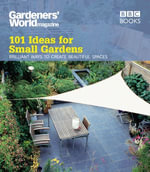 Gardeners' World : 101 Ideas for Small Gardens - Martyn Cox