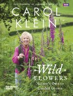 Wild Flowers : Nature's own to garden grown - Carol Klein
