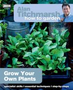 Alan Titchmarsh How to Garden : Grow Your Own Plants - Alan Titchmarsh