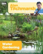 Alan Titchmarsh How to Garden : Water Gardening - Alan Titchmarsh
