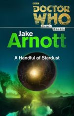 Doctor Who : A Handful of Stardust (Time Trips) - Jake Arnott