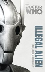 Doctor Who : Illegal Alien: The Monster Collection Edition - Mike Tucker