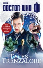 Doctor Who : Tales of Trenzalore: The Eleventh Doctor's Last Stand - Justin Richards