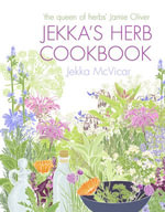 Jekka's Herb Cookbook : Foreword by Jamie Oliver - Jekka McVicar