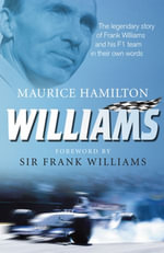 Williams : The legendary story of Frank Williams and his F1 team in their own words - Maurice Hamilton