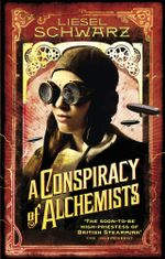 A Conspiracy of Alchemists : Chronicles of Light and Shadow - Liesel Schwarz