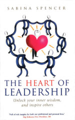 The Heart Of Leadership : Unlock Your Inner Wisdom and Inspire Others - Sabina Spencer