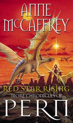 Red Star Rising : More Chronicles Of Pern - Anne McCaffrey