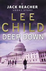 Deep Down  : (A Jack Reacher short story) - Lee Child