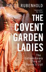The Covent Garden Ladies : The Extraordinary Story of Harris's List - Hallie Rubenhold