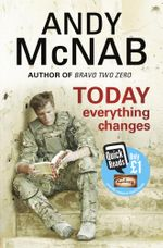 Today Everything Changes : Quick Read - Andy McNab