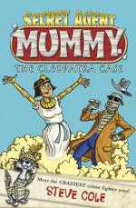 Secret Agent Mummy : The Cleopatra Case - Steve Cole