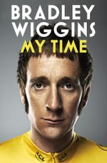 Bradley Wiggins : My Time : An Autobiography - Bradley Wiggins