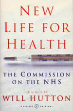 New Life For Health : The Commission on the NHS chaired by Will Hutton - Will Hutton