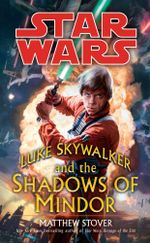 Star Wars : Luke Skywalker and the Shadows of Mindor - Matthew Stover
