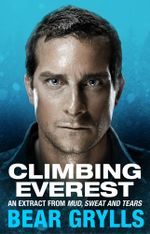 Climbing Everest : An extract from the bestselling Mud, Sweat and Tears - Bear Grylls