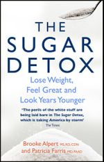 The Sugar Detox : Lose Weight, Feel Great and Look Years Younger - Brooke Alpert