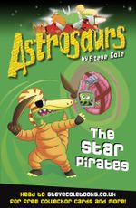 Astrosaurs 10 : The Star Pirates - Steve Cole