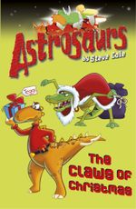 Astrosaurs 11 : The Claws of Christmas - Steve Cole