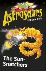 Astrosaurs 12 : The Sun-Snatchers - Steve Cole