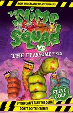 Slime Squad Vs The Fearsome Fists : Book 1 - Steve Cole