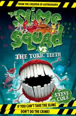 Slime Squad Vs The Toxic Teeth : Book 2 - Steve Cole