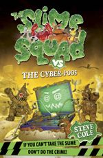 Slime Squad Vs The Cyber-Poos : Book 3 - Steve Cole