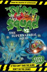 Slime Squad Vs The Supernatural Squid : Book 4 - Steve Cole