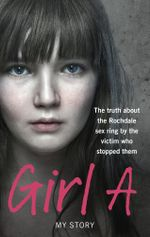 Girl A : The truth about the Rochdale sex ring by the victim who stopped them - Anonymous (Girl A)