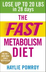 The Fast Metabolism Diet : Lose Up to 20 Pounds in 28 Days: Eat More Food & Lose More Weight - Haylie Pomroy