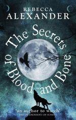 The Secrets of Blood and Bone - Rebecca Alexander