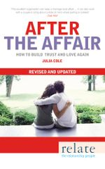 Relate - After The Affair : How to build trust and love again - Julia Cole