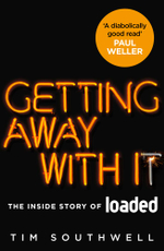 Getting Away With It (Updated Edition) : The Inside Story of Loaded - Tim Southwell