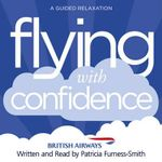 Flying with Confidence : A Guided Relaxation - Patricia Furness-Smith
