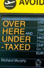 Over Here and Undertaxed : Multinationals, Tax Avoidance and You - Richard Murphy