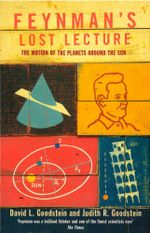 Feynman's Lost Lecture : The Motions of Planets Around the Sun - David L Goodstein