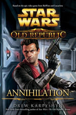 Star Wars : The Old Republic: Annihilation - Drew Karpyshyn