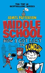 Middle School : How I Got Lost in London - James Patterson
