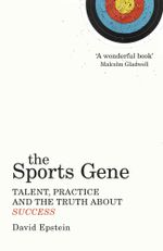 The Sports Gene : Talent, Practice and the Truth About Success - David Epstein